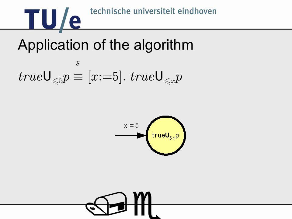 /e Application of the algorithm true U 6 5 p ´ [x:=5]. true U 6 x p s
