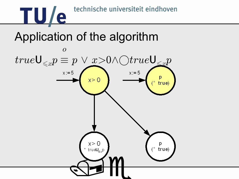 /e Application of the algorithm true U 6 x p ´ p _ x>0 ^° true U 6 x p o