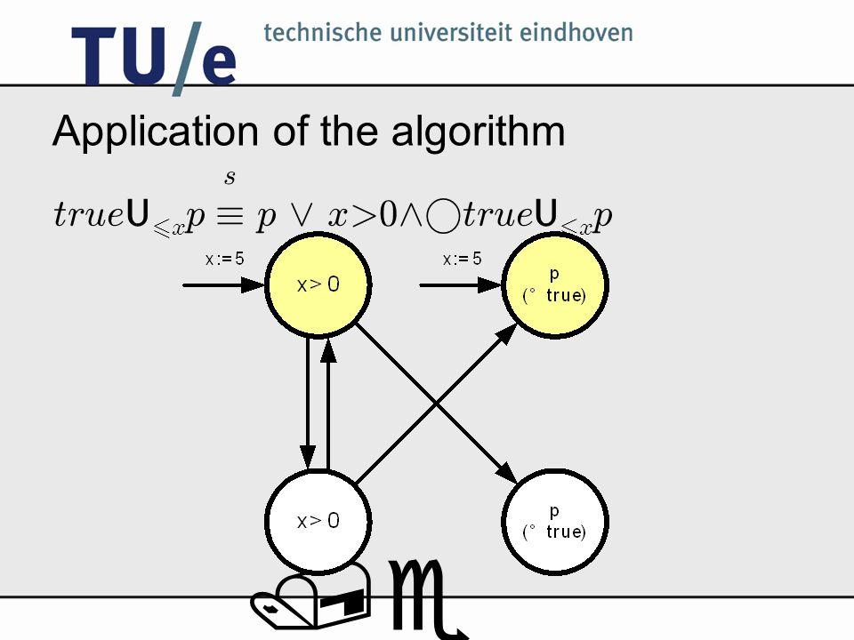 /e Application of the algorithm true U 6 x p ´ p _ x>0 ^° true U 6 x p s