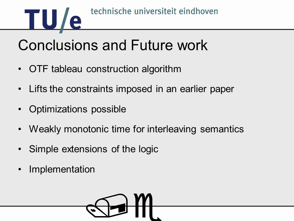 /e Conclusions and Future work OTF tableau construction algorithm Lifts the constraints imposed in an earlier paper Optimizations possible Weakly mono