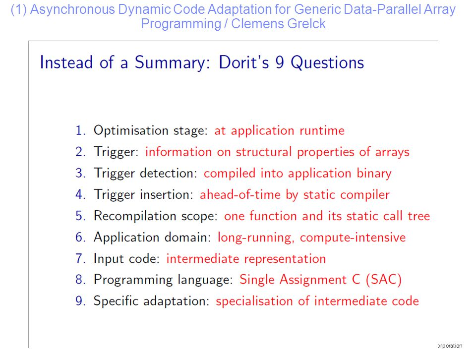 © 2009 IBM Corporation (1) Asynchronous Dynamic Code Adaptation for Generic Data-Parallel Array Programming / Clemens Grelck