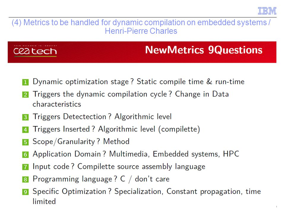 © 2009 IBM Corporation (4) Metrics to be handled for dynamic compilation on embedded systems / Henri-Pierre Charles