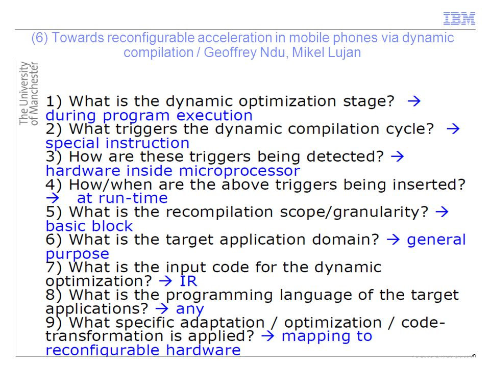 © 2009 IBM Corporation (6) Towards reconfigurable acceleration in mobile phones via dynamic compilation / Geoffrey Ndu, Mikel Lujan 1) What is the dynamic optimization stage.