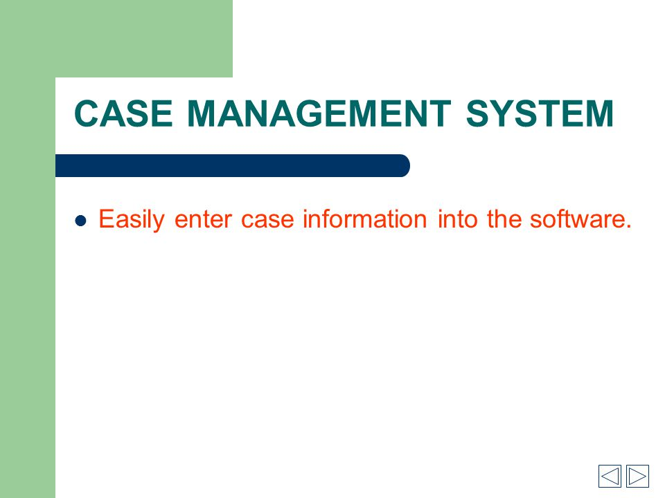 CASE MANAGEMENT SYSTEM Easily enter case information into the software.