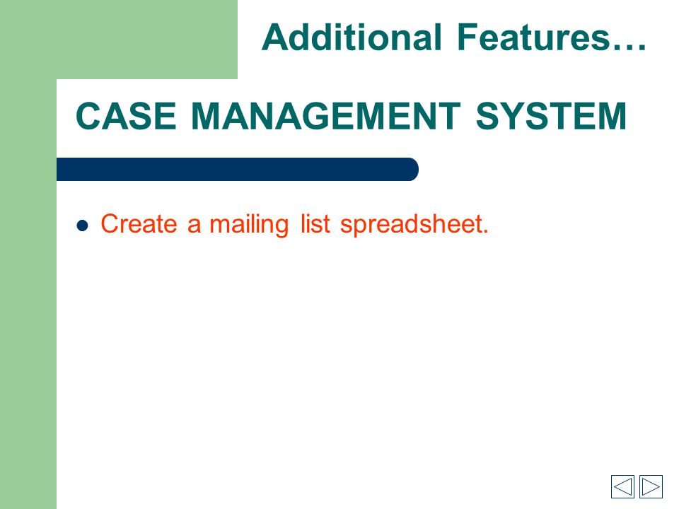 CASE MANAGEMENT SYSTEM Create a mailing list spreadsheet. Additional Features…