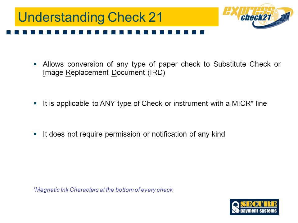 expresscheck21 SM Our popular web-based check 21 solution Designed for businesses who accept consumer and non- consumer checks at their business location Checks are scanned and electronically deposited in the back- office eliminating time consuming bank visits, saving on multiple register scanners, and reduced NSF fees