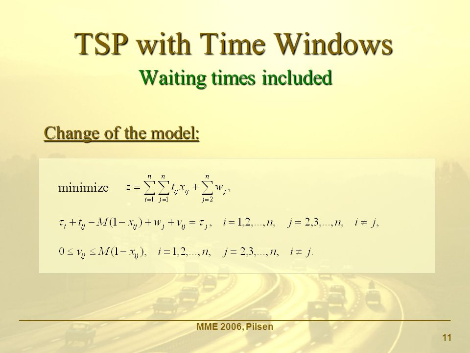 TSP with Time Windows _____________________________________________________________________________________ MME 2006, Pilsen 11 minimize Waiting times included Change of the model: