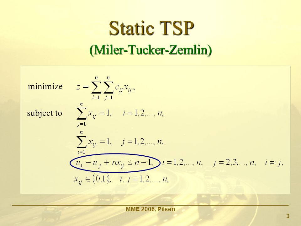 Static TSP _____________________________________________________________________________________ MME 2006, Pilsen 3 (Miler-Tucker-Zemlin) minimize subject to