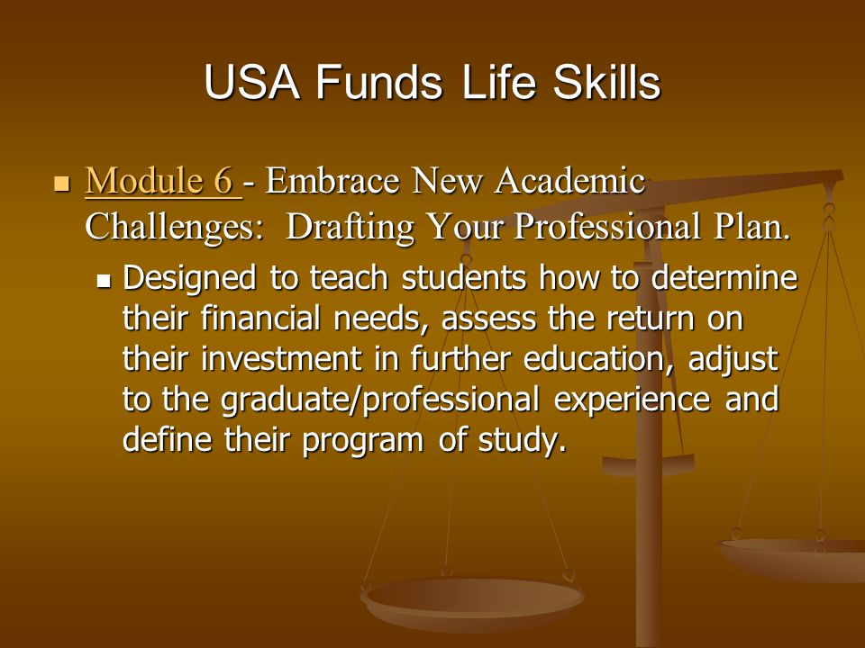 USA Funds Life Skills Module 6 - Embrace New Academic Challenges: Drafting Your Professional Plan. Module 6 - Embrace New Academic Challenges: Draftin