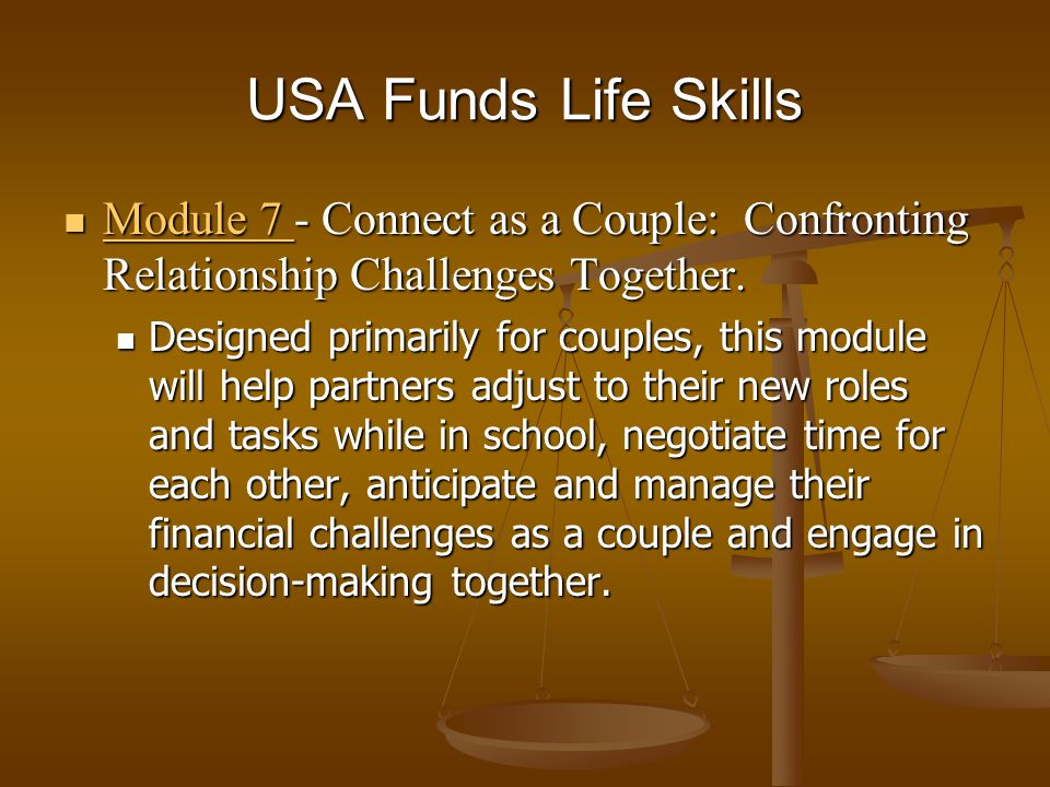 USA Funds Life Skills Module 7 - Connect as a Couple: Confronting Relationship Challenges Together. Module 7 - Connect as a Couple: Confronting Relati