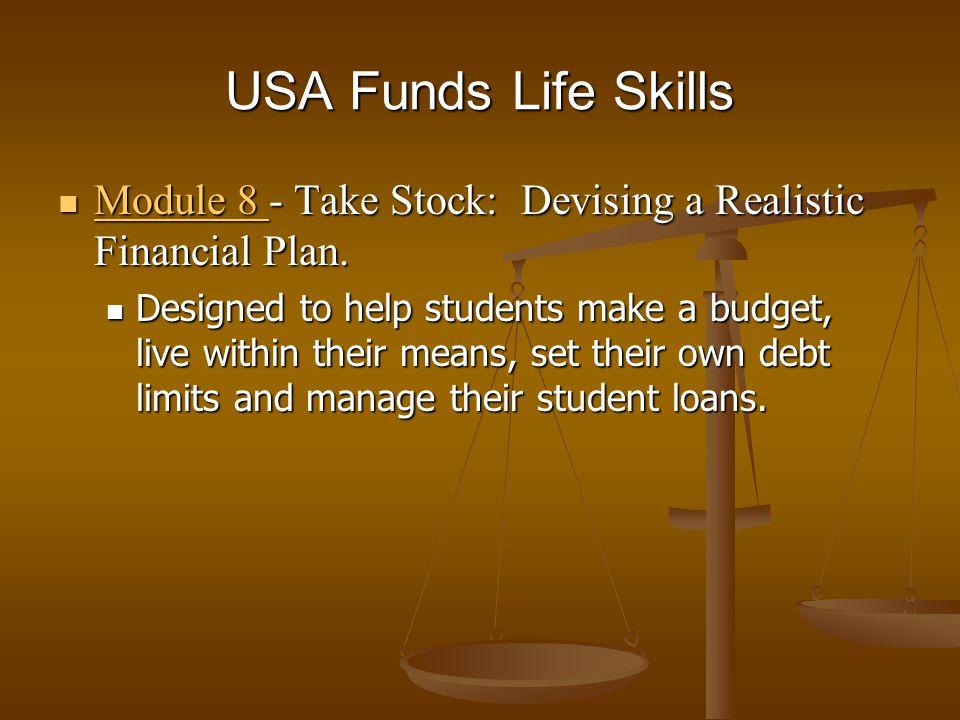 USA Funds Life Skills Module 8 - Take Stock: Devising a Realistic Financial Plan. Module 8 - Take Stock: Devising a Realistic Financial Plan. Module 8