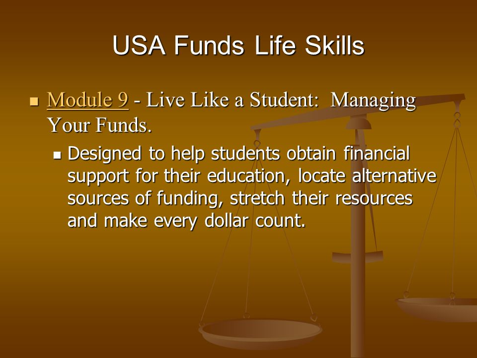 USA Funds Life Skills Module 9 - Live Like a Student: Managing Your Funds.