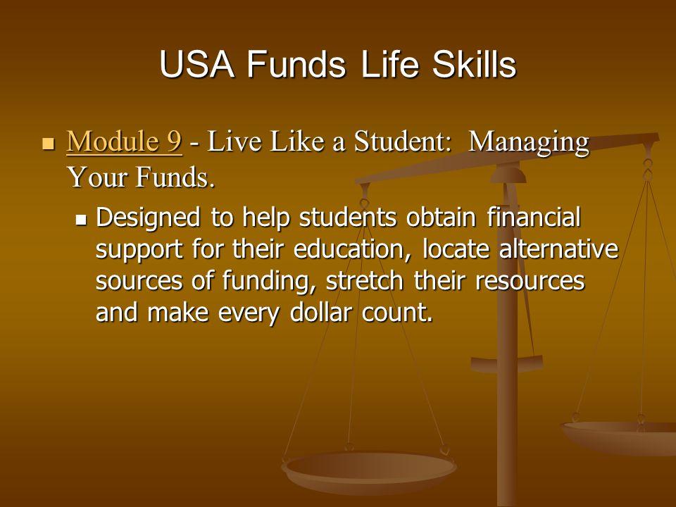 USA Funds Life Skills Module 9 - Live Like a Student: Managing Your Funds. Module 9 - Live Like a Student: Managing Your Funds. Designed to help stude