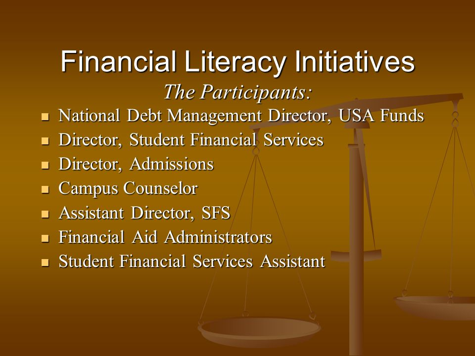Financial Literacy Initiatives The Participants: National Debt Management Director, USA Funds National Debt Management Director, USA Funds Director, S
