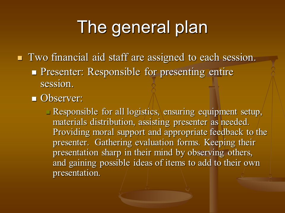 The general plan Two financial aid staff are assigned to each session.