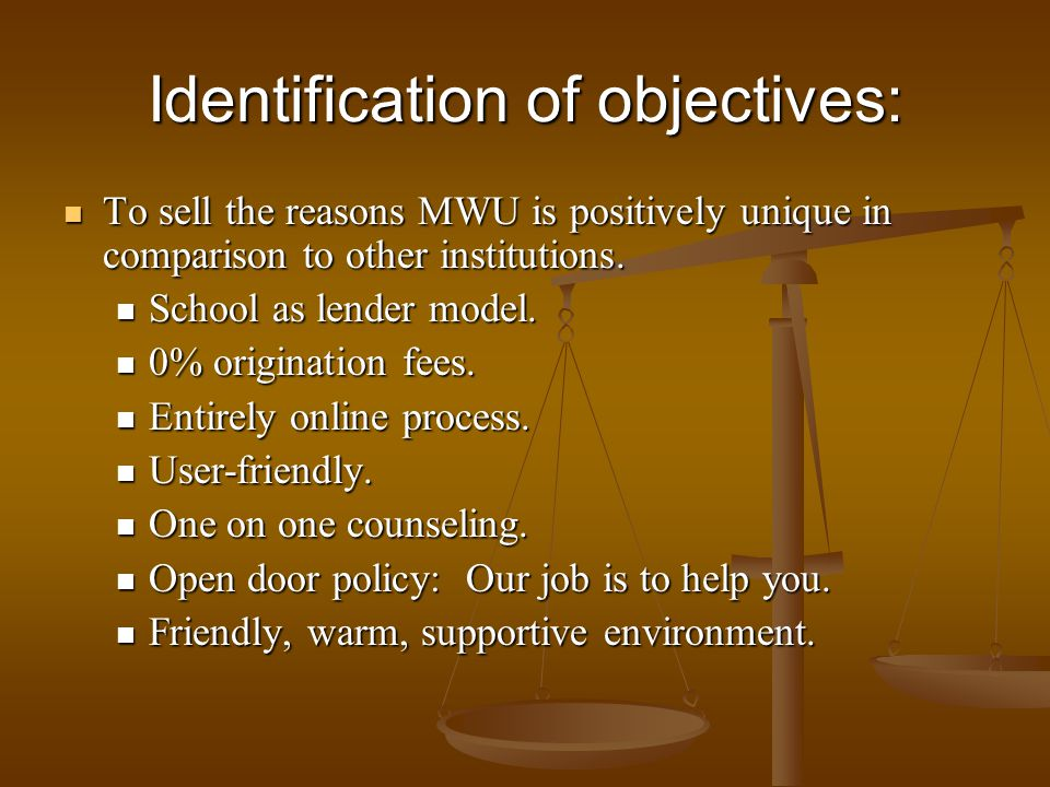 Identification of objectives: To sell the reasons MWU is positively unique in comparison to other institutions. To sell the reasons MWU is positively