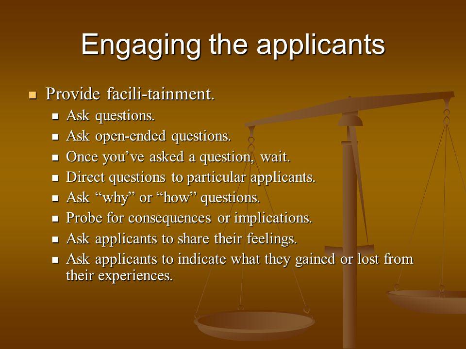 Engaging the applicants Provide facili-tainment. Provide facili-tainment. Ask questions. Ask questions. Ask open-ended questions. Ask open-ended quest