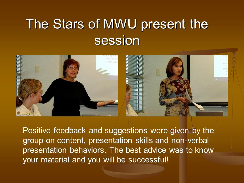 The Stars of MWU present the session Positive feedback and suggestions were given by the group on content, presentation skills and non-verbal presentation behaviors.