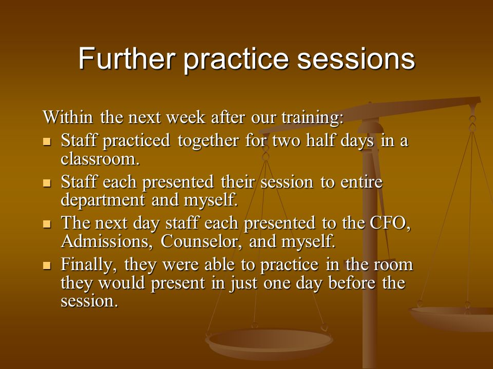 Further practice sessions Within the next week after our training: Staff practiced together for two half days in a classroom. Staff practiced together