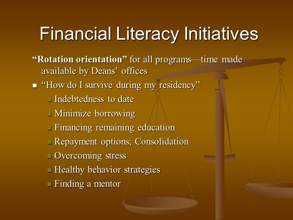Financial Literacy Initiatives Rotation orientation for all programstime made available by Deans offices How do I survive during my residency How do I