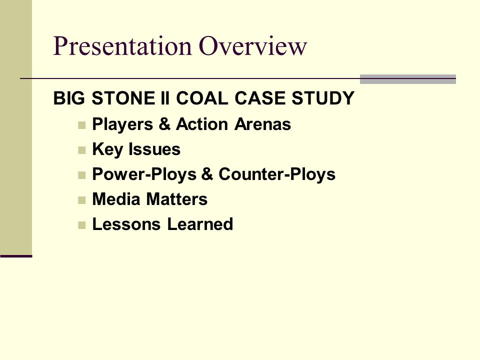 Presentation Overview BIG STONE II COAL CASE STUDY Players & Action Arenas Key Issues Power-Ploys & Counter-Ploys Media Matters Lessons Learned