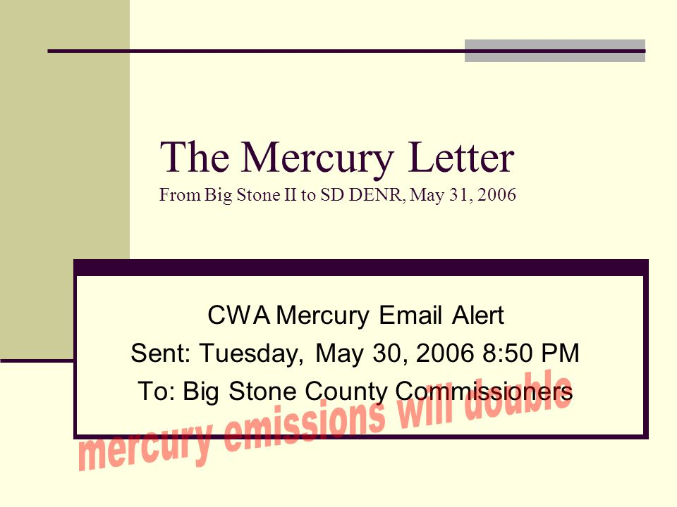 The Mercury Letter From Big Stone II to SD DENR, May 31, 2006 CWA Mercury Email Alert Sent: Tuesday, May 30, 2006 8:50 PM To: Big Stone County Commissioners