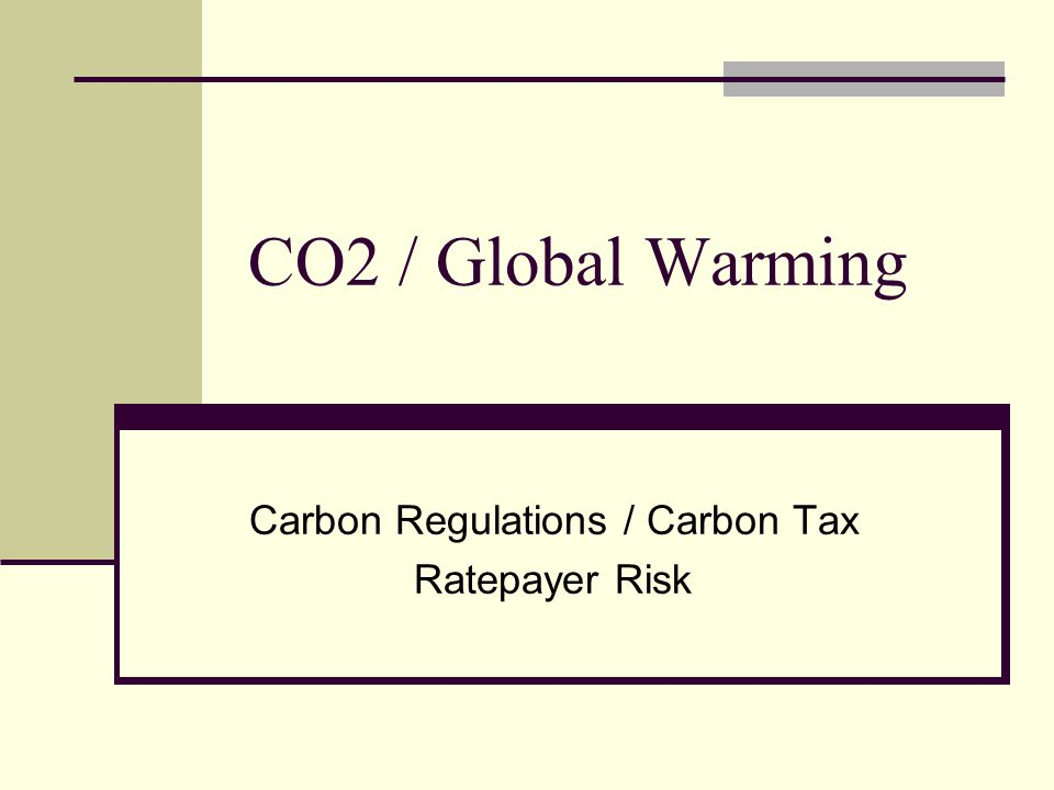 CO2 / Global Warming Carbon Regulations / Carbon Tax Ratepayer Risk