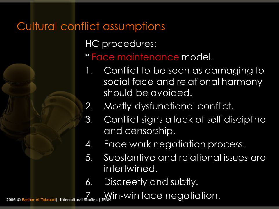 Cultural conflict assumptions HC procedures: * Face maintenance model. 1.Conflict to be seen as damaging to social face and relational harmony should