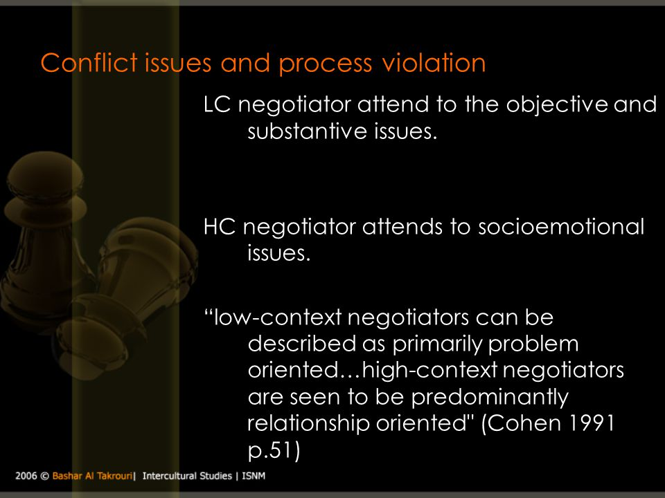 Conflict issues and process violation LC negotiator attend to the objective and substantive issues. HC negotiator attends to socioemotional issues. lo