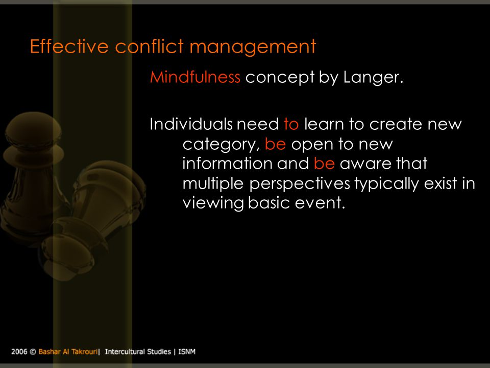 Effective conflict management Mindfulness concept by Langer. Individuals need to learn to create new category, be open to new information and be aware