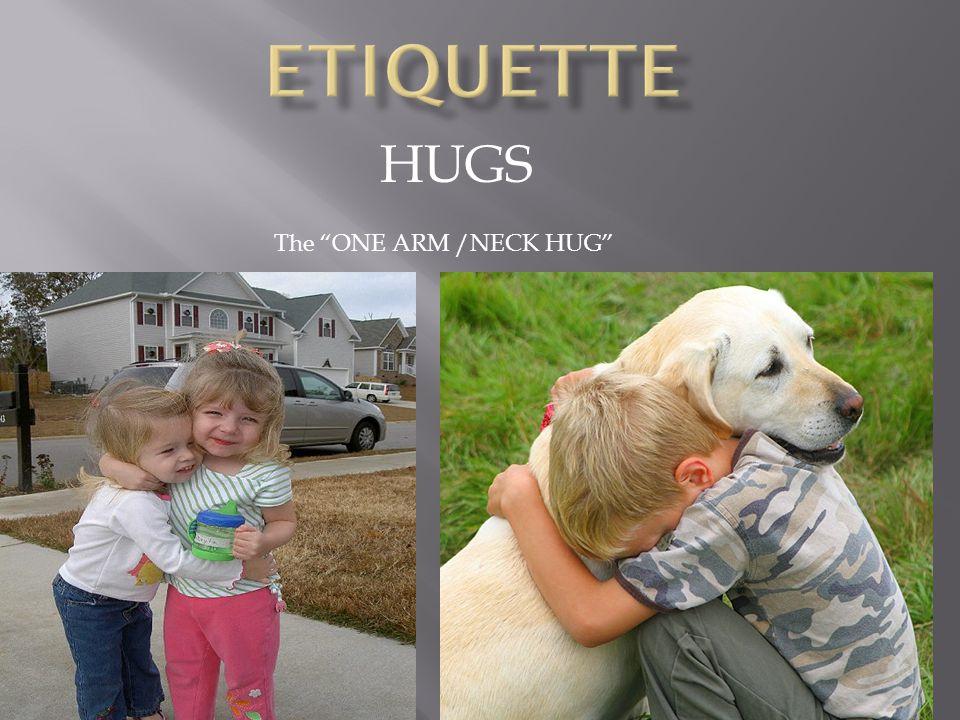 HUGS The ONE ARM /NECK HUG