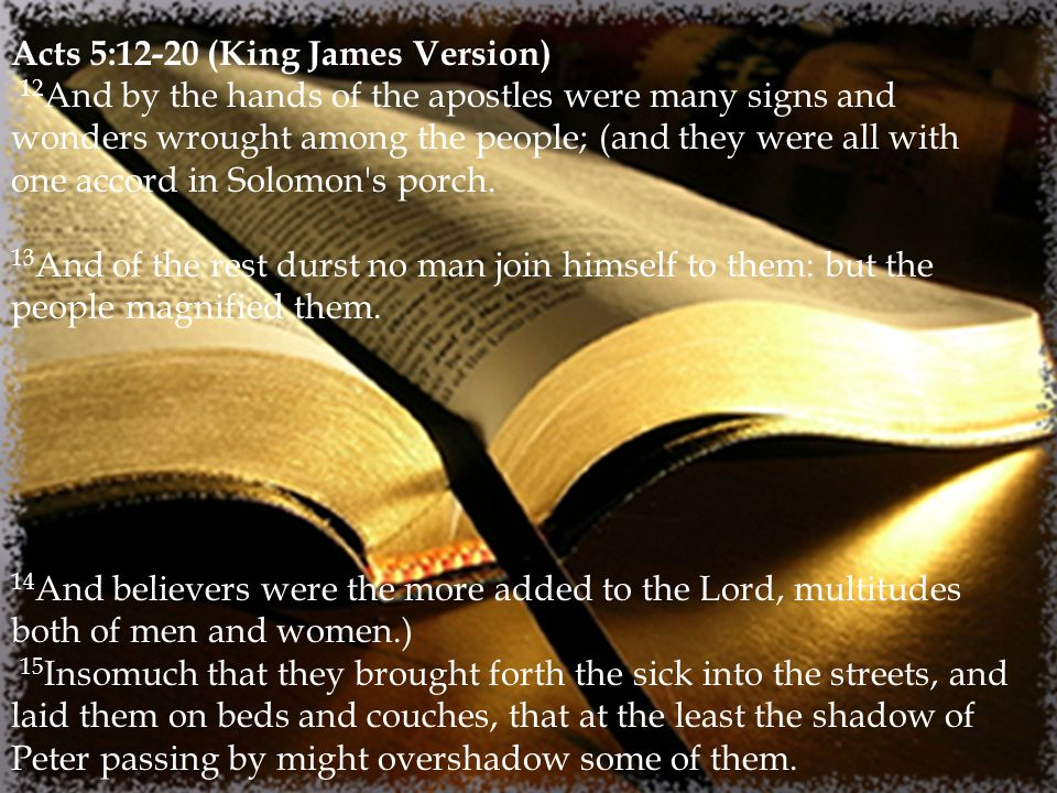 In The Bible and Today Acts 5:12-20 (King James Version) 12 And by the hands of the apostles were many signs and wonders wrought among the people; (and they were all with one accord in Solomon s porch.