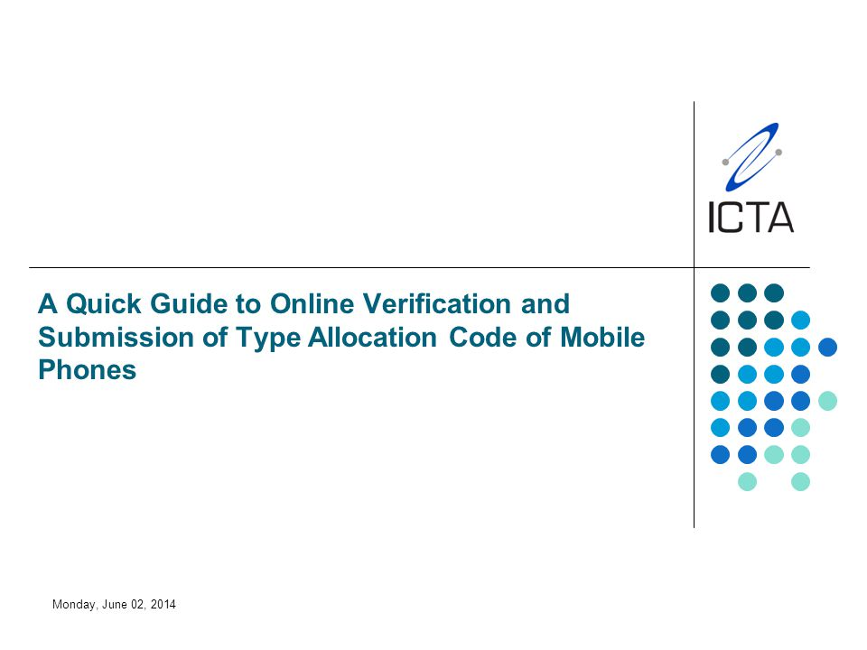 Monday, June 02, 2014 A Quick Guide to Online Verification and Submission of Type Allocation Code of Mobile Phones
