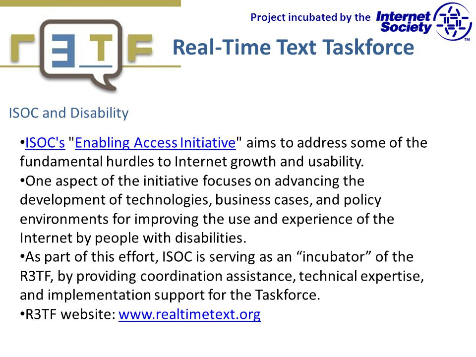 Real-Time Text Taskforce ISOC s Enabling Access Initiative aims to address some of the fundamental hurdles to Internet growth and usability.