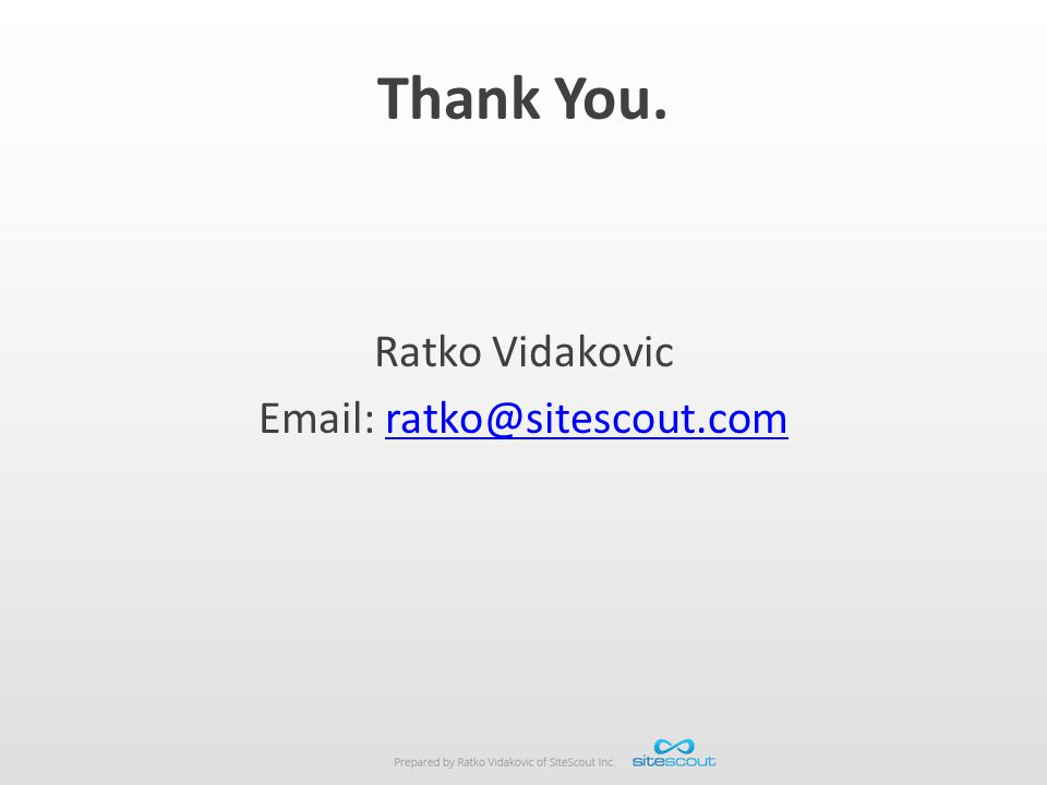 Thank You. Ratko Vidakovic Email: ratko@sitescout.comratko@sitescout.com