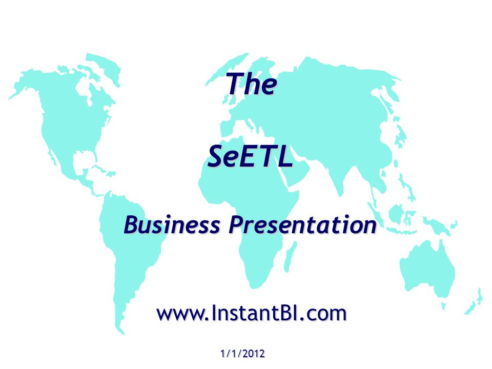 The SeETL Business Presentation 1/1/2012 www.InstantBI.com