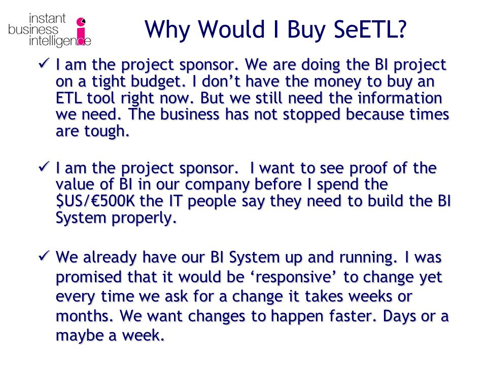 I am the project sponsor. We are doing the BI project on a tight budget.