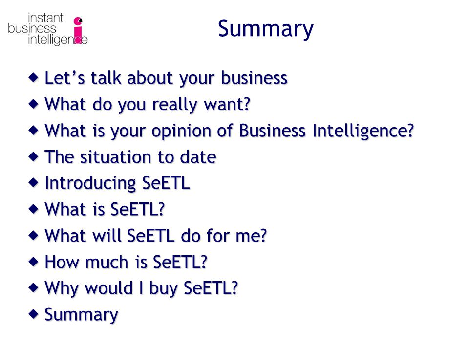 Summary Lets talk about your business Lets talk about your business What do you really want.