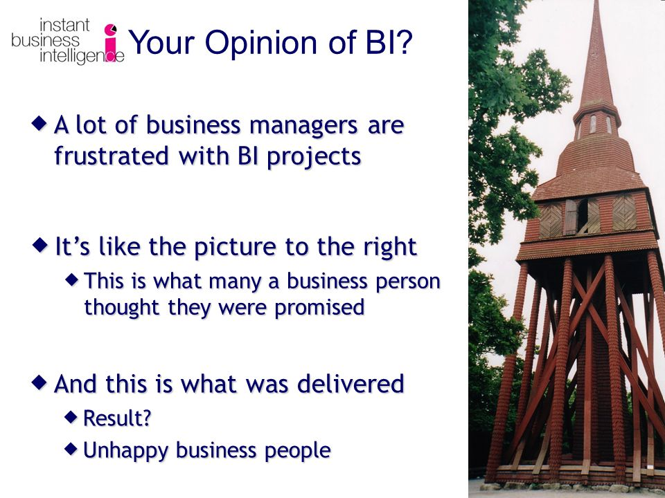 A lot of business managers are frustrated with BI projects A lot of business managers are frustrated with BI projects Your Opinion of BI.