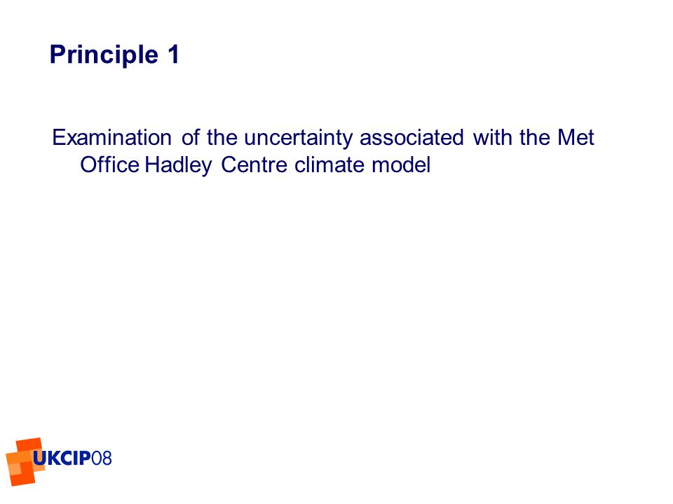 © UKCIP 2006 Principle 1 Examination of the uncertainty associated with the Met Office Hadley Centre climate model