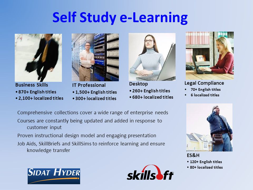 Self Study e-Learning Comprehensive collections cover a wide range of enterprise needs Courses are constantly being updated and added in response to c