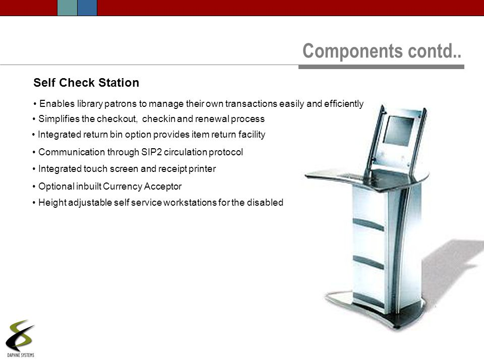 Self Check Station Enables library patrons to manage their own transactions easily and efficiently Simplifies the checkout, checkin and renewal proces