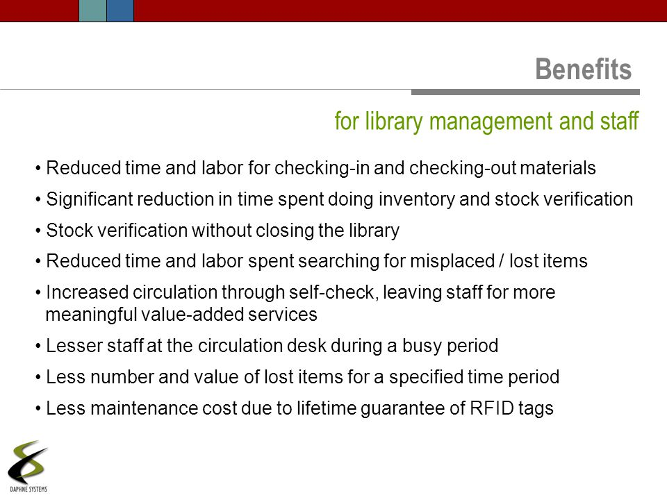 Reduced time and labor for checking-in and checking-out materials Significant reduction in time spent doing inventory and stock verification Stock ver
