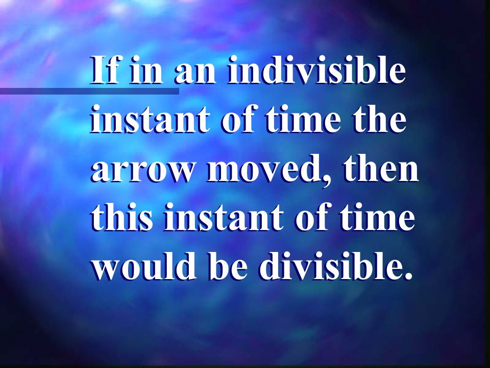 If in an indivisible instant of time the arrow moved, then this instant of time would be divisible.