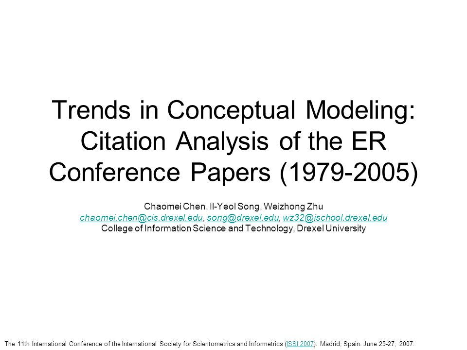 Trends in Conceptual Modeling: Citation Analysis of the ER Conference Papers (1979-2005) Chaomei Chen, Il-Yeol Song, Weizhong Zhu chaomei.chen@cis.dre