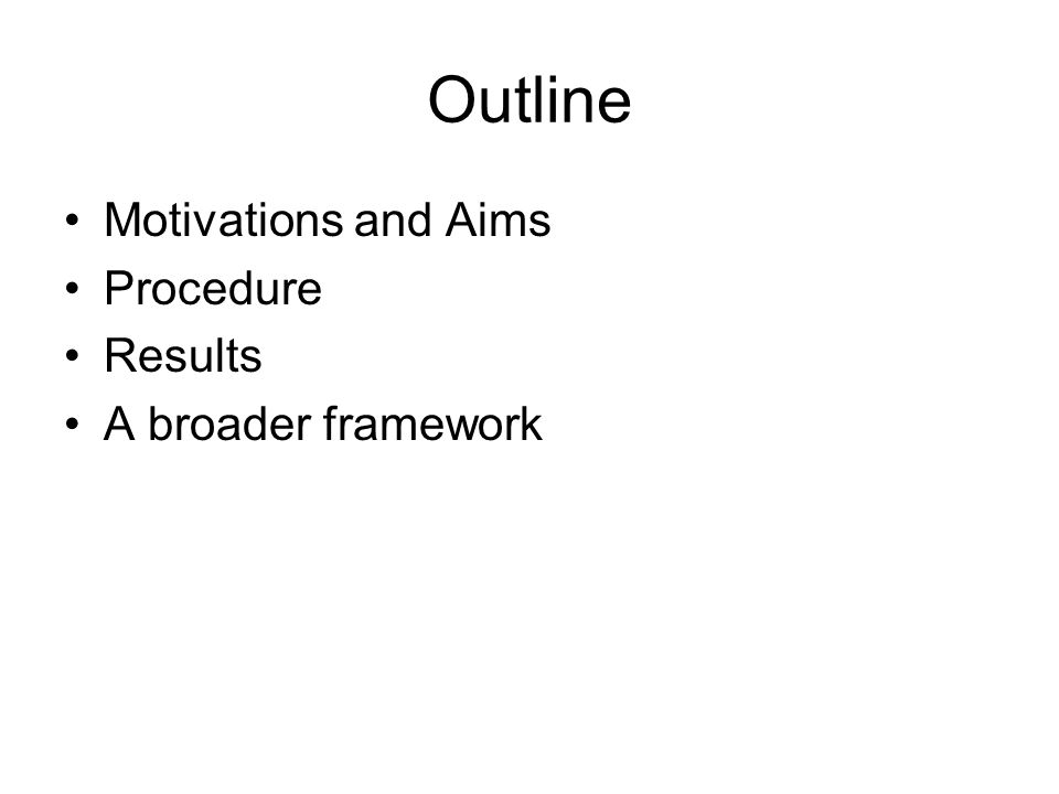 Outline Motivations and Aims Procedure Results A broader framework