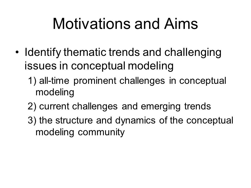 Motivations and Aims Identify thematic trends and challenging issues in conceptual modeling 1) all-time prominent challenges in conceptual modeling 2)