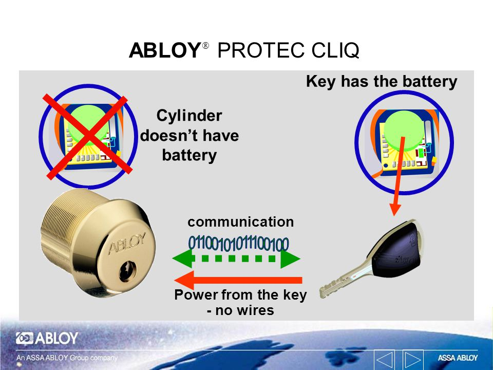 ABLOY PROTEC CLIQ Power from the key - no wires communication Key has the battery Cylinder doesnt have battery