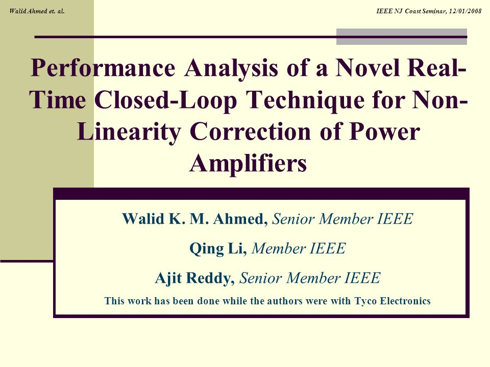 IEEE NJ Coast Seminar, 12/01/2008Walid Ahmed et. al. Performance Analysis of a Novel Real- Time Closed-Loop Technique for Non- Linearity Correction of