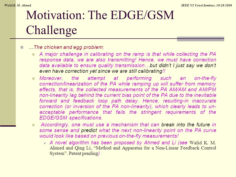 IEEE NJ Coast Seminar, 10/28/2008Walid K. M. Ahmed Motivation: The EDGE/GSM Challenge...The chicken and egg problem: A major challenge in calibrating